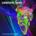 Catatonic Brain – Mental Problem