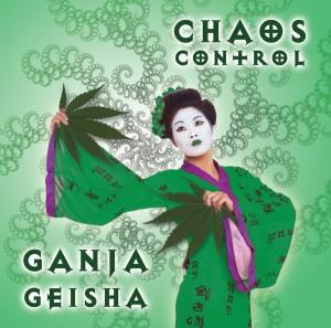 Chaos Control – Ganja Geisha