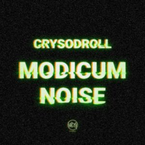 Crysodroll – Modicum Noise