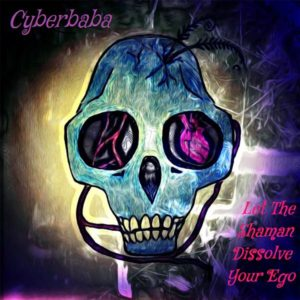Cyberbaba – Let The Shaman Dissolve Your Ego!