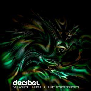 Decibel – Vivid Hallucination