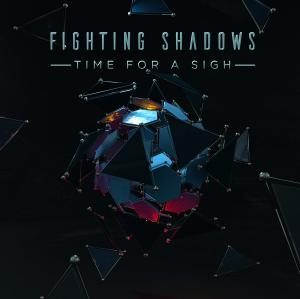 Fighting Shadows – Time For A Sigh