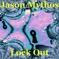 Jason Mythos – Lock Out