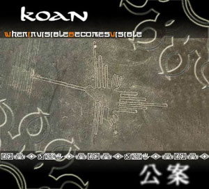 Koan – When Invisible Becomes Visible