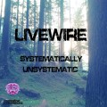 Livewire – Systematically Unsystematic