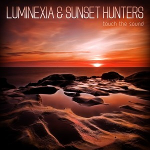 Luminexia & Sunset Hunters – Touch The Sound