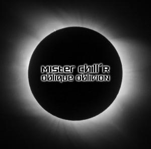 Mister Chill'R – Oblique Oblivion