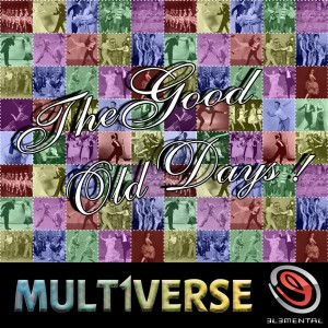 Mult1verse – The Good Old Days
