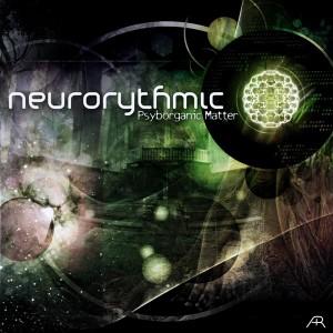 Neurorythmic – Psyborganic Matter