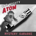 One Mighty Atom – Mystery Karaoke