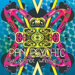 Pan Psychic – We Are Not Who We Are