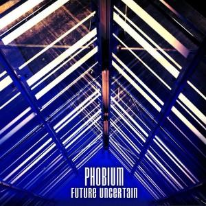Phobium – Future Uncertain