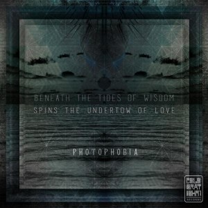 Photophobia – Beneath The Tides Of Wisdom Spins The Undertow Of Love