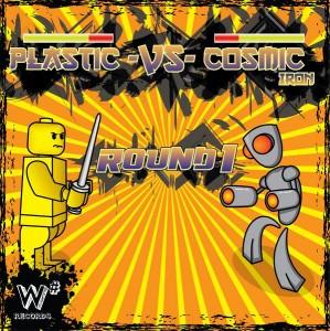 Plastic vs Cosmic Iron – Round 1