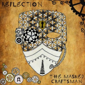 Reflection – The Masked Craftsman