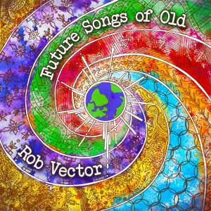 Rob Vector – Future Songs Of Old