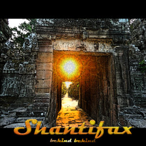 Shantifax – Behind Behind