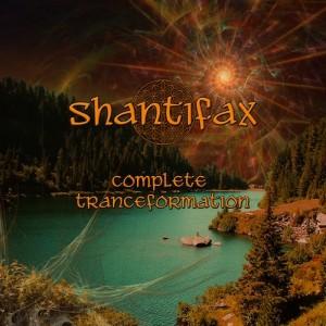 Shantifax – Complete Tranceformation
