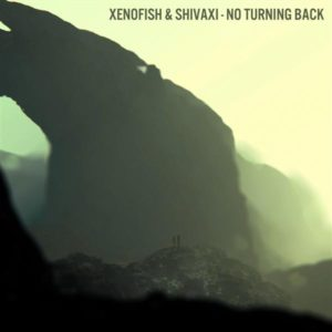 Shivaxi & Xenofish – No Turning Back