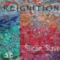 Silicon Slave – Reignition