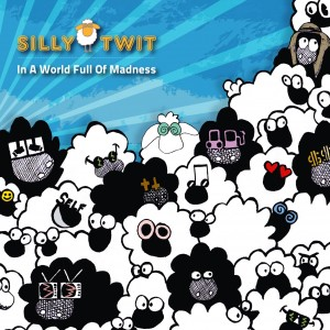 Silly Twit – In A World Full Of Madness
