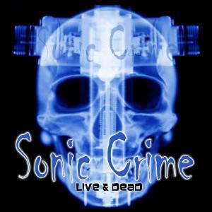 Sonic Crime – Live & Dead