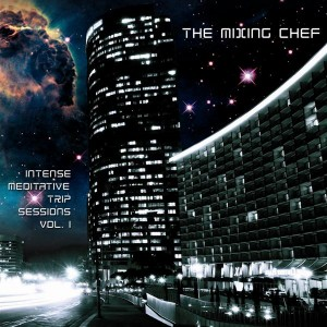 The Mixing Chef – Intense Meditative Trip Sessions Vol. 1