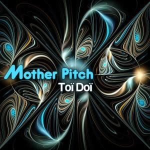 Toï Doï – Mother Pitch