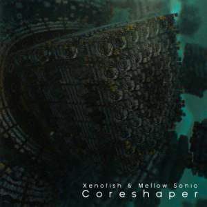 Xenofish & Mellow Sonic – Coreshaper