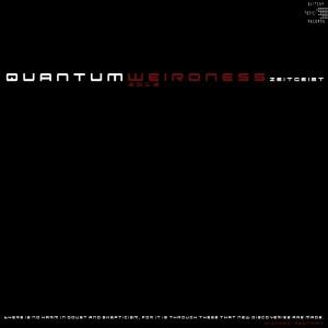 Zeitgeist – Quantum Weirdness
