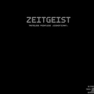 Zeitgeist – Tasteless Pointless Significant!